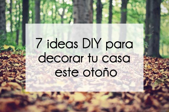 7 Ideas Diy Para Decorar Tu Casa Este Otoño