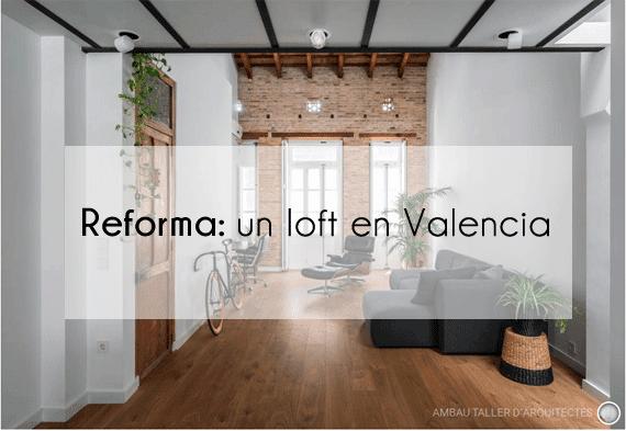 Reforma: un loft increíble en Valencia
