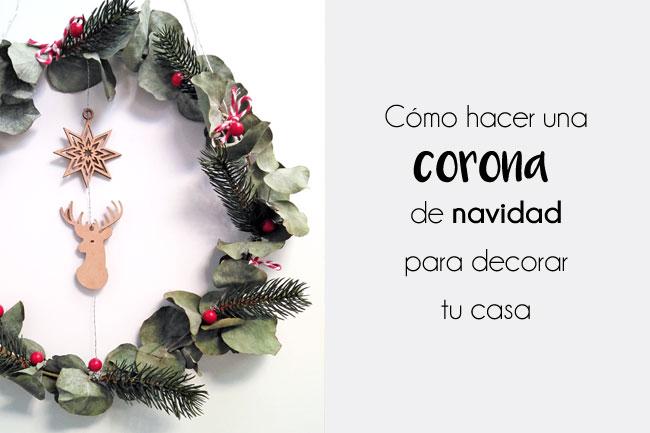 Cómo crear una corona de Navidad para decorar tu casa